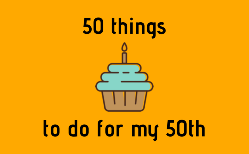 50 things to do for my 50th birthday